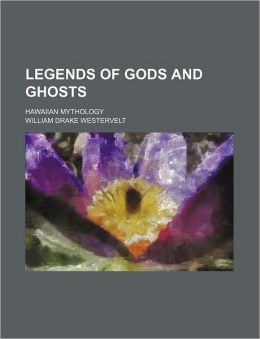 Legends of Gods and Ghosts; Hawaiian Mythology