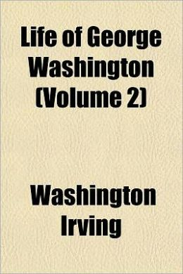 Life Of George Washington (Volume 2)