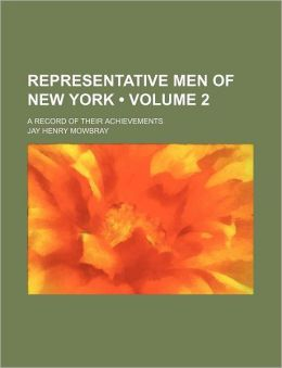 Representative Men of New York (Volume 2); A Record of Their Achievements