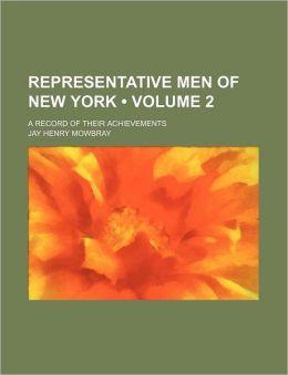 Representative Men of New York (Volume 2); A Record of Their Achievements