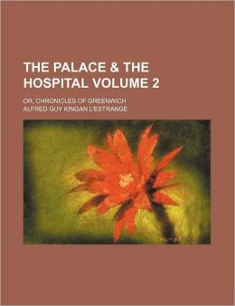The Palace & the Hospital; Or, Chronicles of Greenwich Volume 2