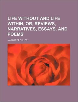 Life Without and Life Within, Or, Reviews, Narratives, Essays, and Poems