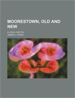 Moorestown, Old and New; A Local Sketch