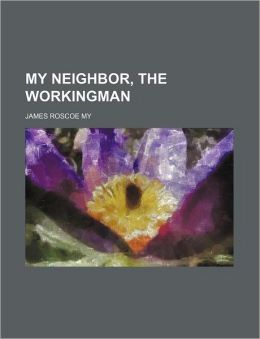 My Neighbor, the Workingman