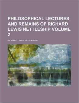 Philosophical Lectures and Remains of Richard Lewis Nettleship Volume 2