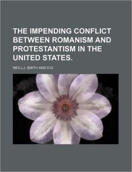 The Impending Conflict Between Romanism and Protestantism in the United States.