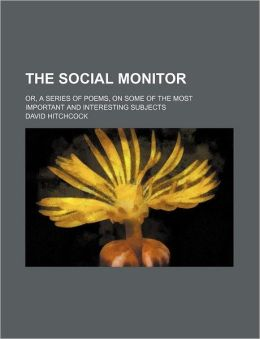 The Social Monitor; Or, a Series of Poems, on Some of the Most Important and Interesting Subjects