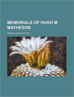 Memorials of Hugh M Matheson