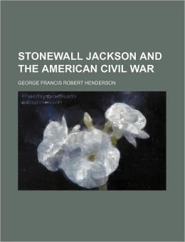 Stonewall Jackson and the American Civil War (Volume 1)