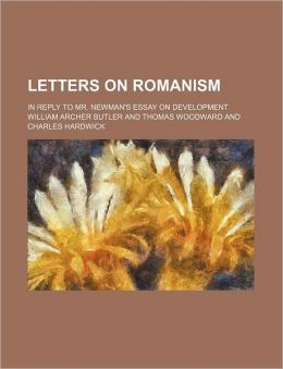 Letters on Romanism; In Reply to Mr. Newman's Essay on Development