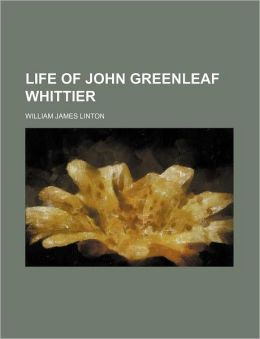 Life Of John Greenleaf Whittier