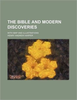 The Bible and Modern Discoveries; With Map and Illustrations