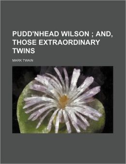 Pudd'Nhead Wilson; And, Those Extraordinary Twins