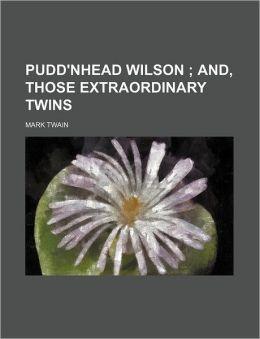 Pudd'Nhead Wilson; And, Those Extraordinary Twins