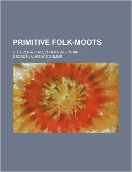 Primitive Folk-Moots; Or, Open-Air Assemblies in Britain