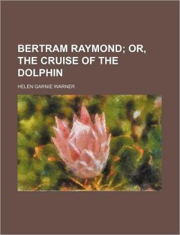 Bertram Raymond; Or, the Cruise of the Dolphin