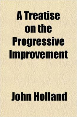 A Treatise on the Progressive Improvement & Present State of the Manufactures in Metal Volume 1; Iron and Steel
