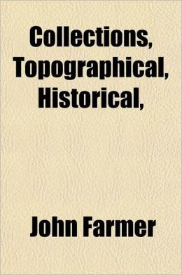 Collections, Topographical, Historical, & Biographical, Relating Principally to New Hampshire Volume 1