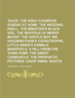 Twice-Told Tales (Volume 1); The Gray Champion. Sunday At Home. The Wedding Knell. The Minister's Black Veil. The Maypole Of Merry Mount. The