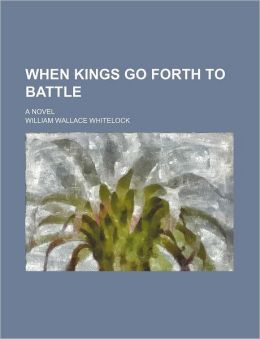 When Kings Go Forth to Battle; A Novel