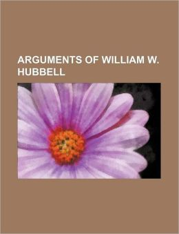 Arguments of William W. Hubbell