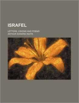Israfel; Letters, Visions and Poems