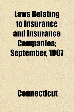 Laws Relating to Insurance and Insurance Companies; September, 1907