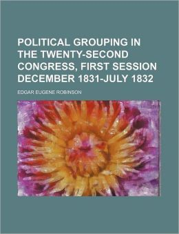 Political grouping in the Twenty-second Congress, first session December 1831-July 1832