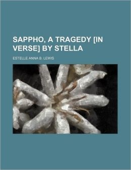 Sappho, a Tragedy [In Verse] by Stella