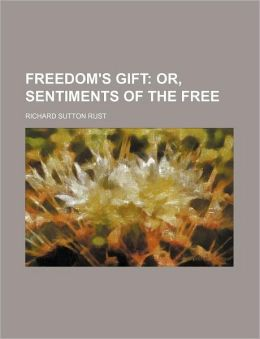 Freedom's Gift; Or, Sentiments of the Free