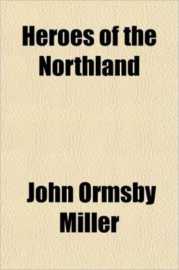 Heroes of the Northland; Being Brief Biographies Supplementing Canadian History
