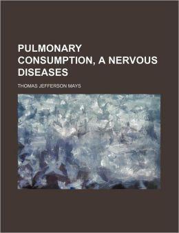 Pulmonary Consumption, a Nervous Diseases
