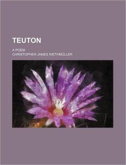 Teuton; A Poem