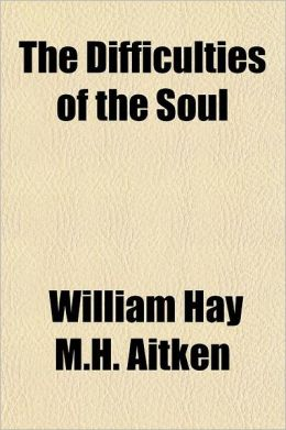 The Difficulties of the Soul