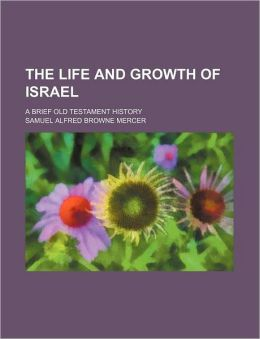 The Life and Growth of Israel; A Brief Old Testament History