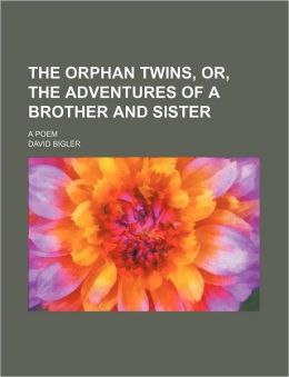 The Orphan Twins, Or, the Adventures of a Brother and Sister; A Poem