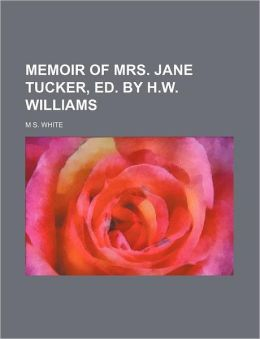 Memoir of Mrs. Jane Tucker, Ed. by H.W. Williams