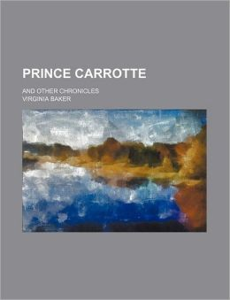 Prince Carrotte; And Other Chronicles
