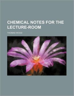 Chemical Notes for the Lecture-Room