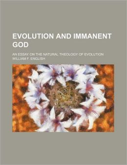 Evolution and Immanent God; An Essay on the Natural Theology of Evolution