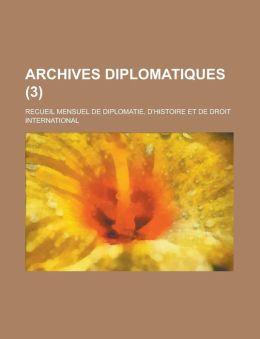 Archives Diplomatiques; Recueil Mensuel de Diplomatie, D'Histoire Et de Droit International (3)