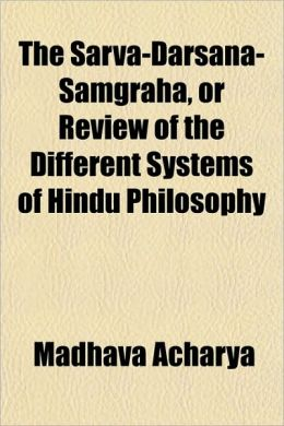 The Sarva-Darsana-Samgraha, Or Review Of The Different Systems Of Hindu Philosophy