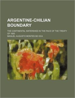 Argentine-Chilian Boundary; The Continental Watershed in the Face of the Treaty of 1893