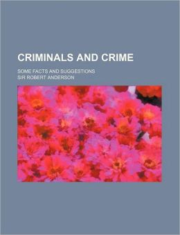 Criminals and Crime; Some Facts and Suggestions