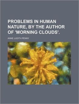 Problems in Human Nature, by the Author of 'Morning Clouds'.