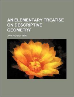 An Elementary Treatise on Descriptive Geometry