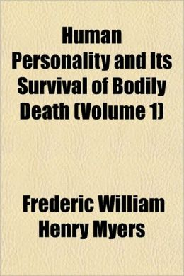 Human Personality And Its Survival Of Bodily Death (Volume 1)