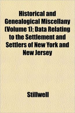 Historical and Genealogical Miscellany (Volume 1); Data Relating to the Settlement and Settlers of New York and New Jersey