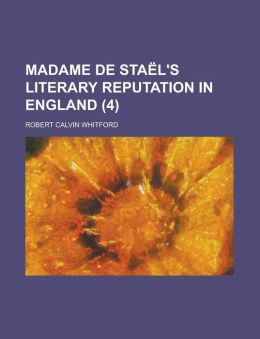 Madame de Sta L's Literary Reputation in England (Volume 4)