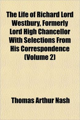 The Life of Richard Lord Westbury, Formerly Lord High Chancellor, with Selections from His Correspondence (Volume 2)